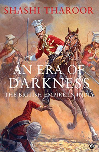 1. An Era of Darkness The British Empire in India by Shashi Tharoor