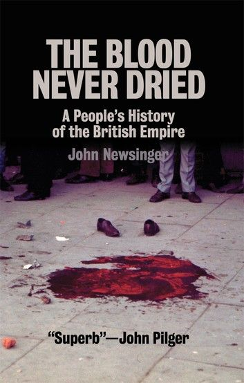 5. The Blood Never Dried A People's History of the British Empire by John Newsinger